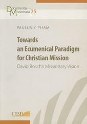 Towards an ecumenical paradigm for christian mission. David Bosch's missionary vision