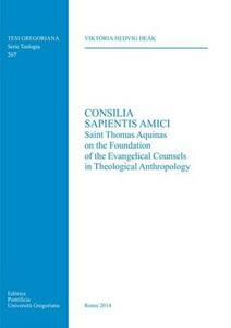 Consilia sapientis amici. Saint Thomas Aquinas on the foundation of the evangelical counsels in theological anthropology