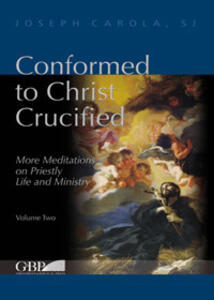 Conformed to Christ Crucified. Vol. 2: More meditations on priestly life and ministry.