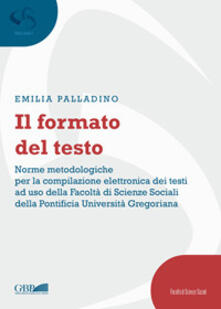 Il formato del testo. Norme metodologiche per la compilazione elettronica dei testi ad uso della facoltà di scienze sociali della Pontificia Università Gregoriana.pdf