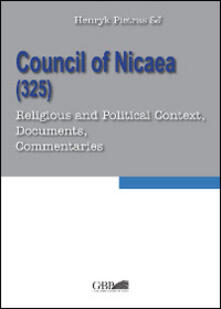 Council of Nicaea (325). Religious and political context, documents, commentaries