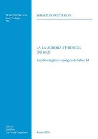 «A la aurora te busco» (Sal 63,2). Estudio exegetico-teologico de Salmo 63 - Prieto Silva Sebastian - wuz.it