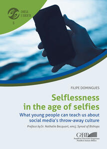 Libro Selflessness in the age of selfies. What young people can teach us about social media's throw-away culture Filipe Domingues