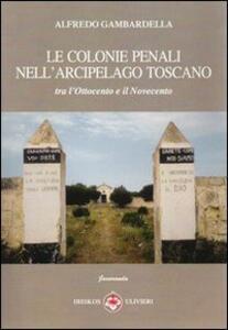 Le colonie penali nell'arcipelago toscano. Tra l'Ottocento e il Novecento