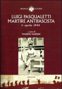 Luigi Pasqualetti martire antifascista
