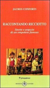 Raccontando Ricciotto. Storie e arguzie di un empolese famoso