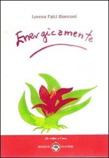 Energicamente. Ediz. illustrata - Lorena Falci Bianconi - copertina