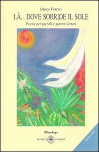 Là... dove sorride il sole. Poesie per piccoli e giovani lettori. Con CD Audio