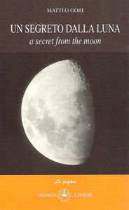 Un segreto dalla luna-A secret from the moon. Ediz. italiana