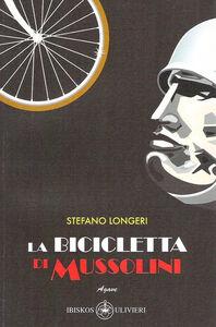 La bicicletta di Mussolini. Nel 1936, con la vittoria sull'Etiopia e la creazione dell'Impero...