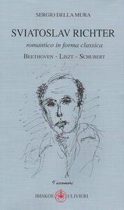 Sviatoslav Richter. Romantico in forma classica. Beethoven-Liszt-Schubert