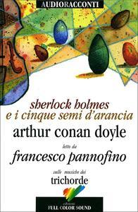 Sherlock Holmes e i cinque semi d'arancia letto da Francesco Pannofino. Con CD Audio
