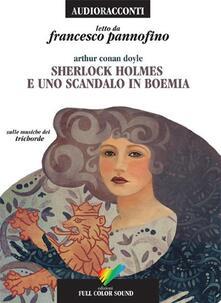 Sherlock Holmes e uno scandalo in Boemia letto da Francesco Pannofino. Audiolibro. CD Audio.pdf