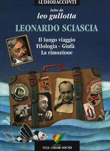 Il lungo viaggio-Filologia-Giufà-La rimozione. Letto da Leo Gullotta. Audiolibro. CD Audio