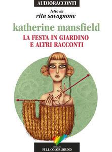 La festa in giardino e altri racconti letto da Rita Savagnone. Audiolibro. CD Audio