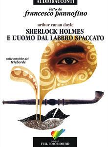 Sherlock Holmes e l'uomo dal labbro spaccato letto da Francesco Pannofino. Audiolibro. CD Audio