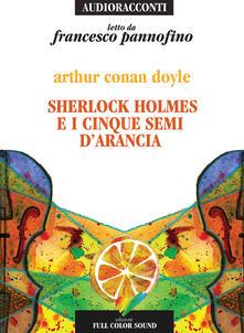 Ristorantezintonio.it Sherlock Holmes e i cinque semi d'arancia letto da Francesco Pannofino. Audiolibro. CD Audio Image