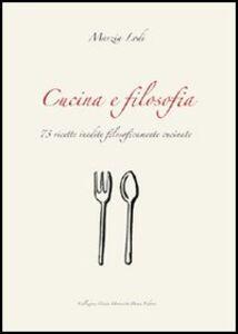 Cucina e filosofia. 73 ricette inedite filosoficamente cucinate