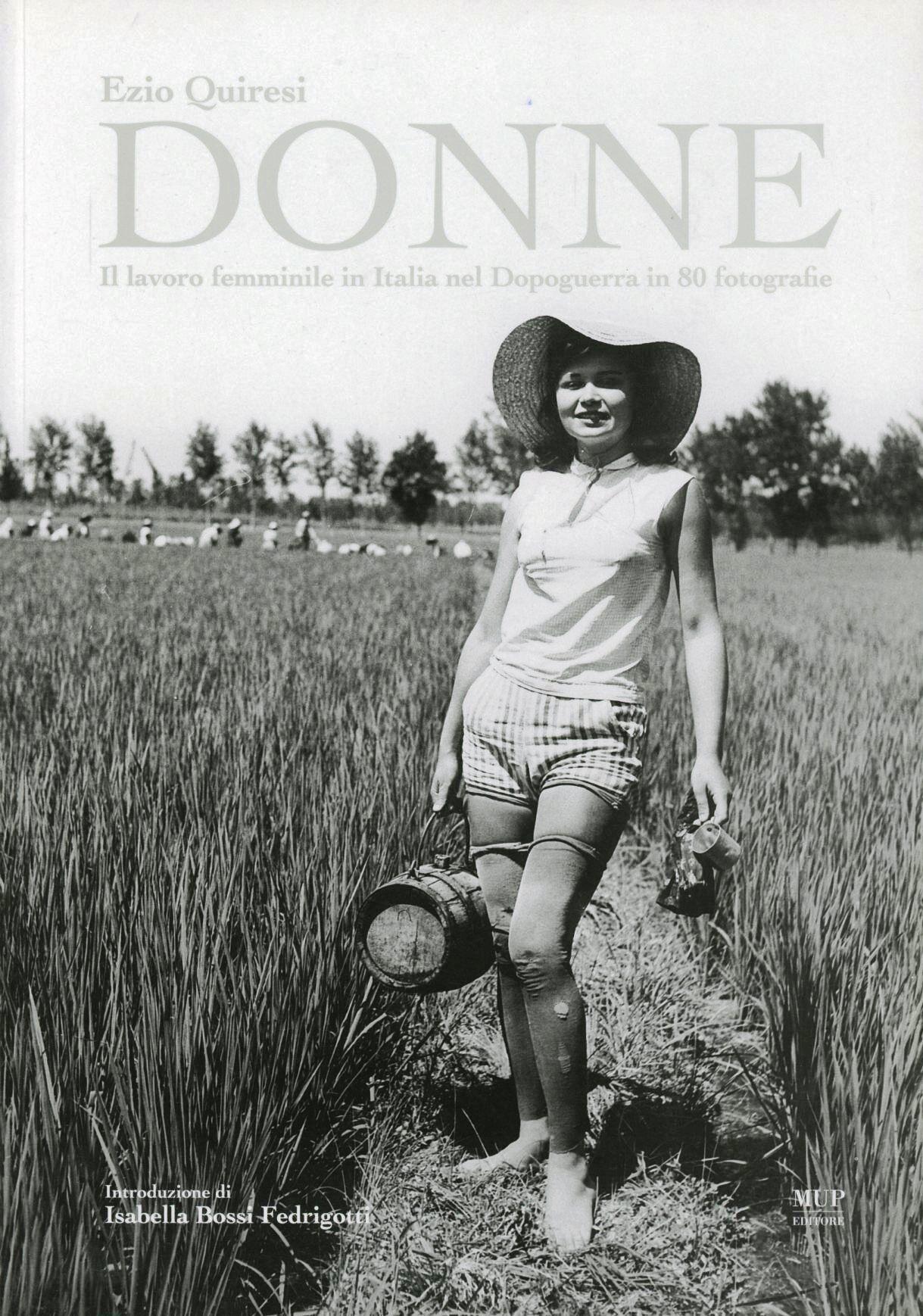 Donne. Il lavoro femminile in Italia nel dopoguerra in 80 fotografie
