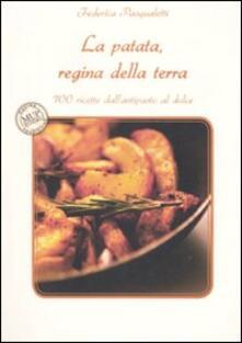 La patata, regina della terra. 100 ricette dall'antipasto al dolce - Federica Pasqualetti - copertina