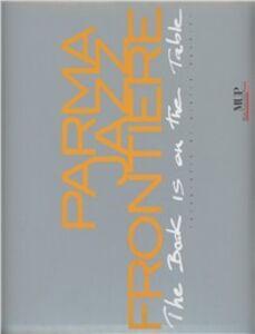 Parmajazz frontiere. The book is on the table. Ediz. italiana e inglese