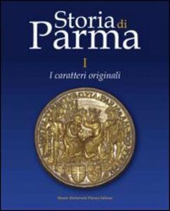 Storia di Parma. Vol. 1: I caratteri originali.