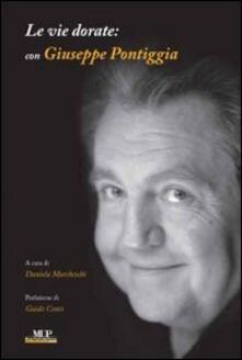 Le vie dorate: con Giuseppe Pontiggia - copertina