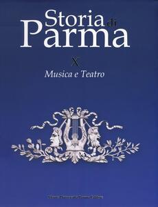 Storia di Parma. Vol. 10: Musica e teatro.