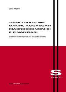 Assicurazione danni, aggregati macroeconomici e finanziari. Una verifica empirica sul mercato italiano