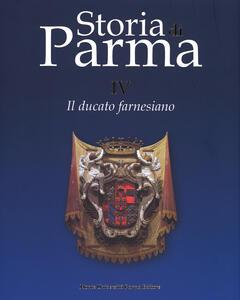 Storia di Parma. Vol. 4: Il ducato farnesiano.