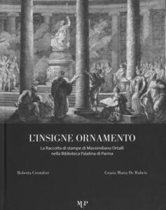 L' insigne ornamento. La raccolta di stampe di Massimiliano Ortalli nella Biblioteca Palatina di Parma