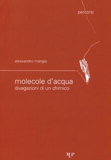Molecole d'acqua. Divagazioni di un chimico - Alessandro Mangia - copertina