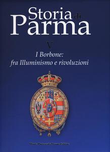 Storia di Parma. Vol. 5: I Borbone: fra Illuminismo e rivoluzioni.