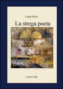Foto Cover di La strega poeta, Libro di Laura Ricci, edito da LietoColle