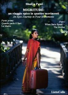 Migritude: un viaggio epico in 4 movimenti. Testo inglese a fronte. Vol. 1: Quando parla il Sari: la Madre. - Shailja Patel - copertina