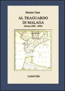 Al traguardo di Malaga. Poesie 2000-2009