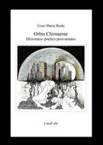 Orbis chimaerae. Dizionario poetico post-umano