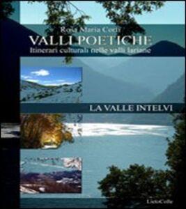 Valli poetiche. La valle Intelvi. Itinerari culturali nelle valli lariane