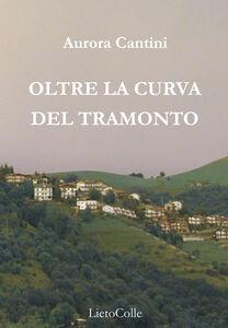 Libro Oltre la curva del tramonto Aurora Cantini