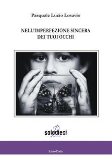 Nell'imperfezione sincera dei tuoi occhi - Pasquale Lucio Losavio - copertina