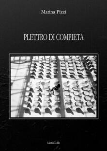 Plettro di compieta. Novantanove poesie (2008-2014) - Marina Pizzi - copertina