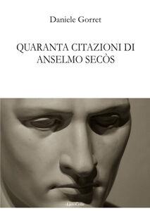 Quaranta citazioni di Anselmo Secòs
