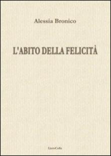 L' abito della felicità - Renzo Paris,Alessia Bronico - copertina