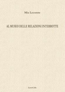 Al museo delle relazioni interrotte - Mia Lecomte - copertina