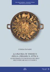La figura di Theseus nella ceramica attica. Iconografia e iconologia del mito nell'Atene arcaica e classica. Con CD-ROM