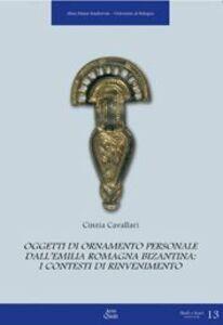 Oggetti di ornamento personale. Dall'Emilia Romagna Bizantina: i contesti di rinvenimento