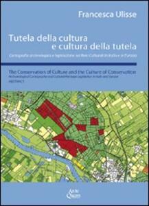 Tutela della cultura e cultura della tutela. Cartografia archeologica e legislazione sui beni culturali in Italia e in Europa. Ediz. italiana e inglese
