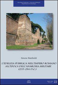 L' edilizia pubblica nell'impero romano all'epoca dell'anarchia militare (235-284 d. C.)
