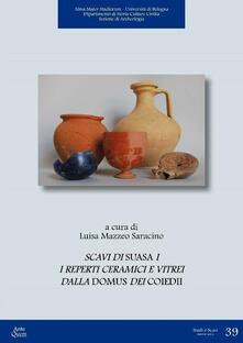 Scavi di Suasa. Vol. 1: I reperti ceramici e vitrei dalla Domus dei Coiedii. - copertina