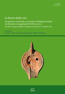 Le forme della crisi. Produzioni ceramiche e commerci nell'Italia centrale tra Romani e Longobardi. Atti del convegno (Spoleto-Campiello sul Clitunno, ottobre 2012) - copertina